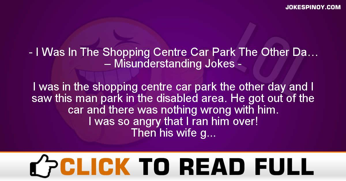 I Was In The Shopping Centre Car Park The Other Da… – Misunderstanding Jokes