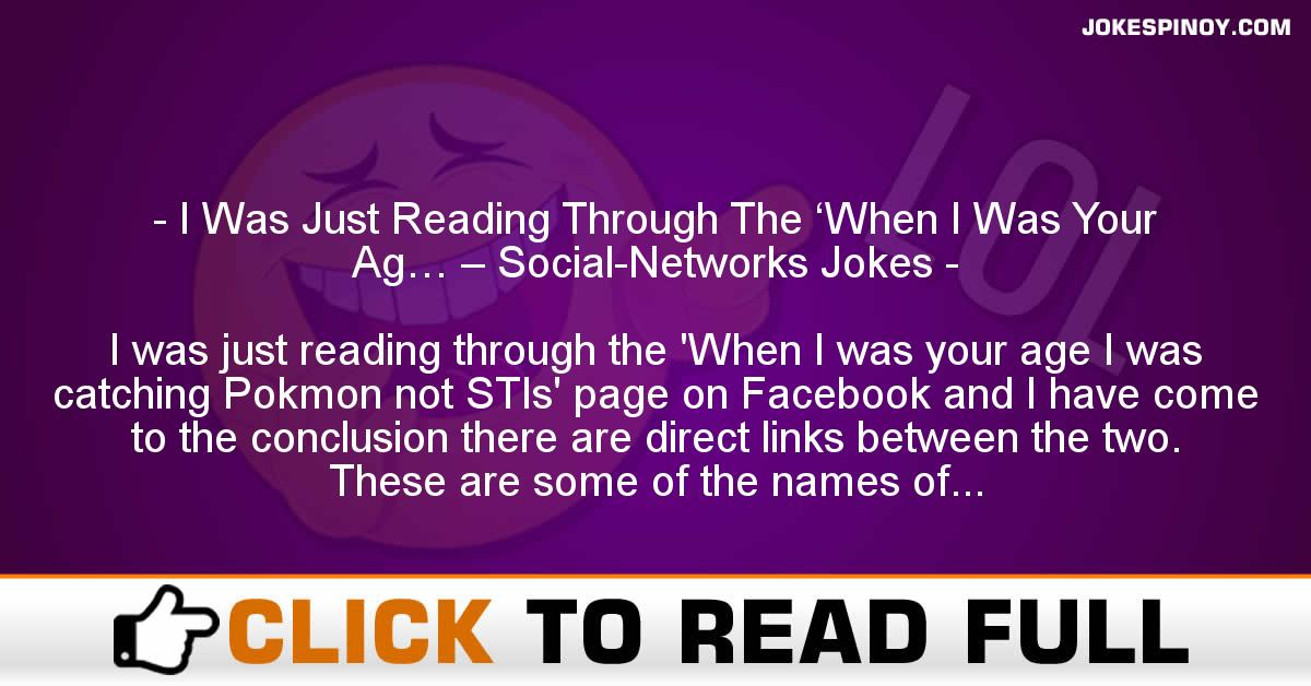 I Was Just Reading Through The 'When I Was Your Ag… – Social-Networks Jokes
