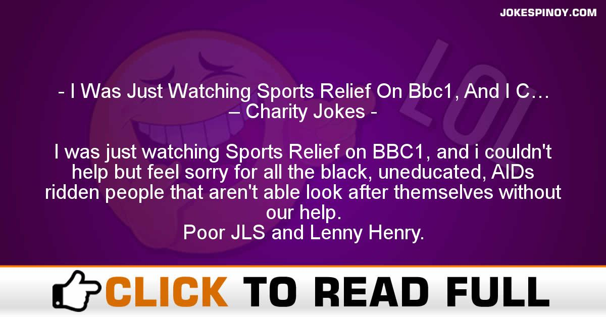 I Was Just Watching Sports Relief On Bbc1, And I C… – Charity Jokes