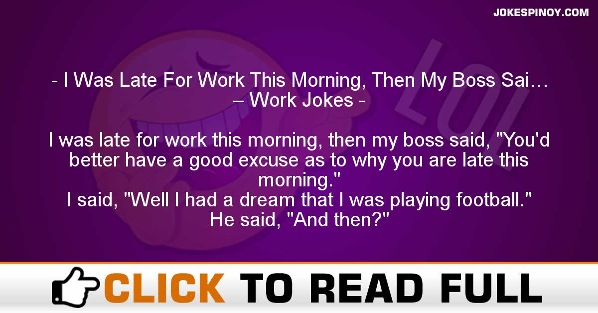 I Was Late For Work This Morning, Then My Boss Sai… – Work Jokes