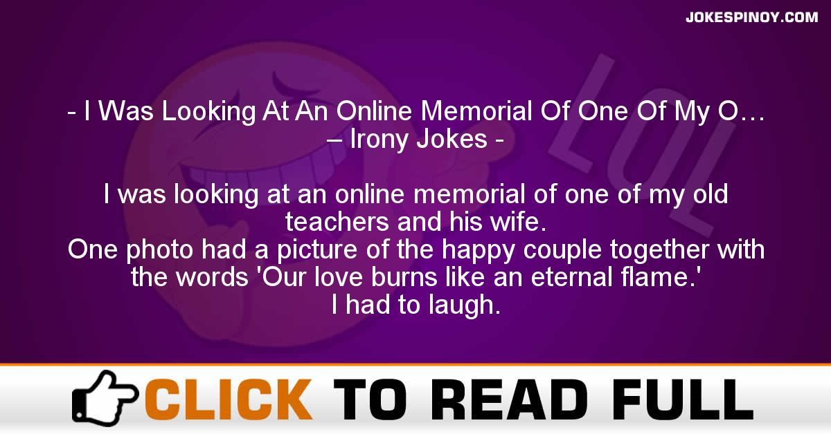 I Was Looking At An Online Memorial Of One Of My O… – Irony Jokes