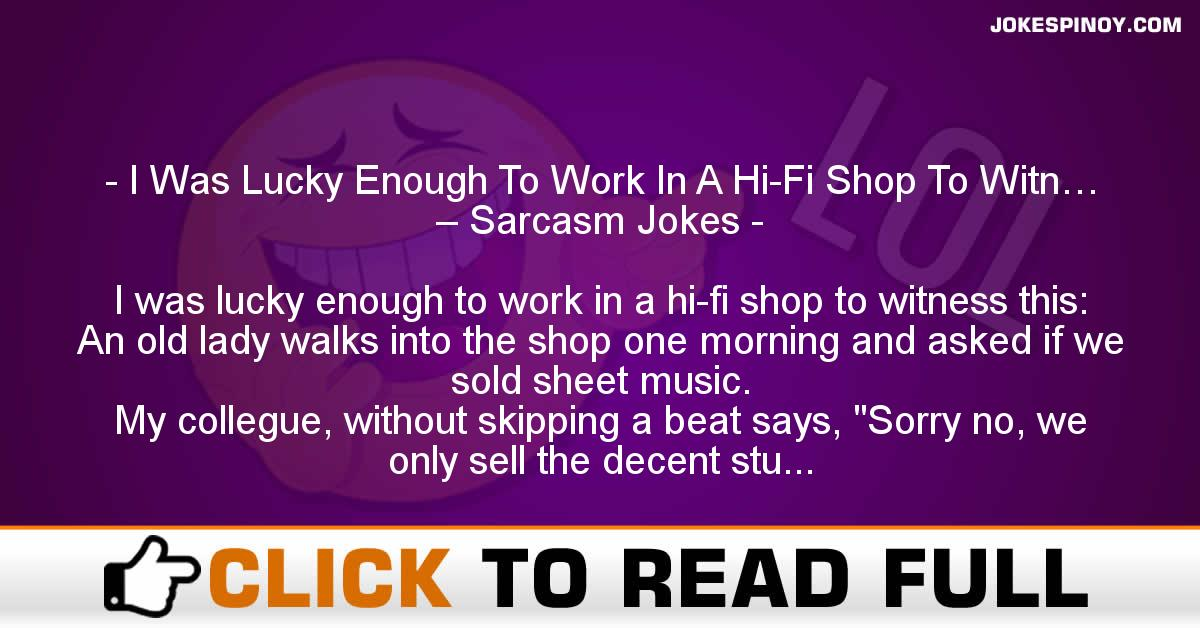 I Was Lucky Enough To Work In A Hi-Fi Shop To Witn… – Sarcasm Jokes