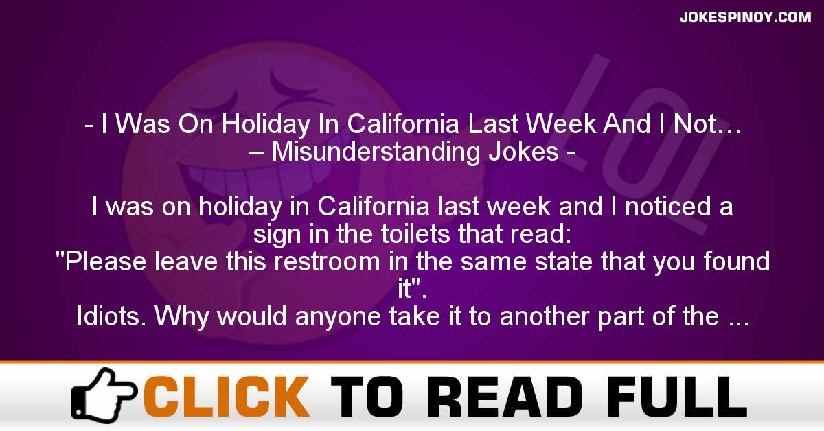 I Was On Holiday In California Last Week And I Not… – Misunderstanding Jokes