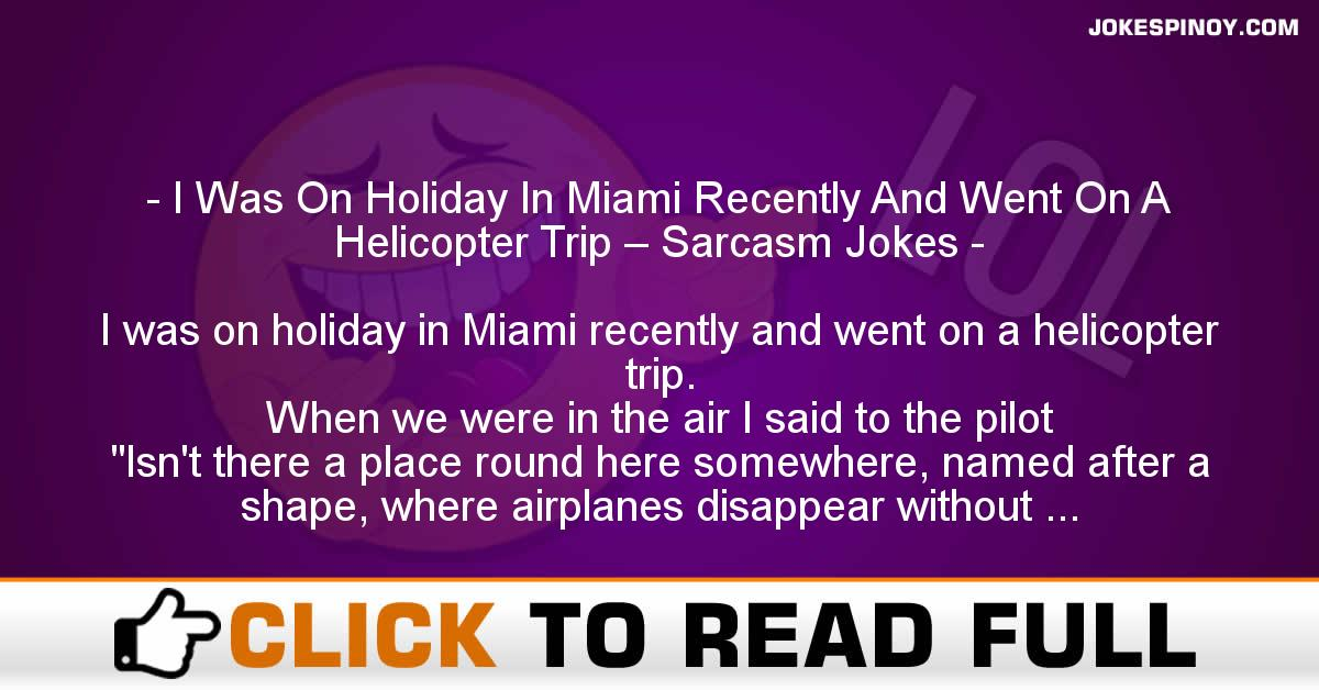 I Was On Holiday In Miami Recently And Went On A Helicopter Trip – Sarcasm Jokes