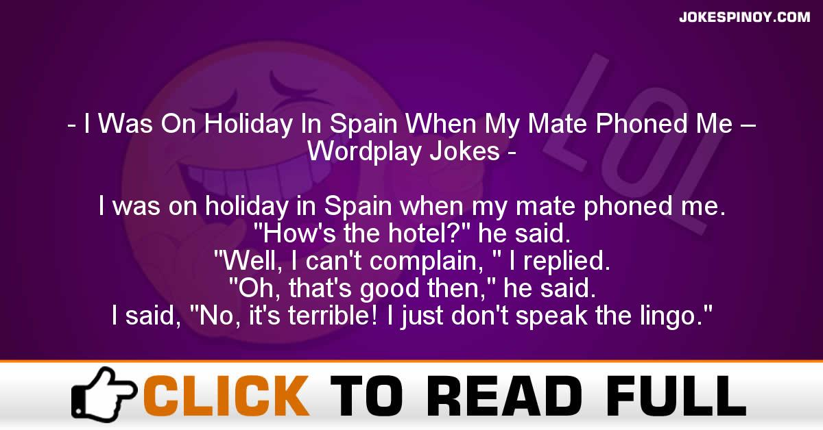 I Was On Holiday In Spain When My Mate Phoned Me – Wordplay Jokes