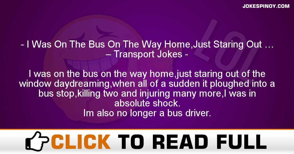 I Was On The Bus On The Way Home,Just Staring Out … – Transport Jokes