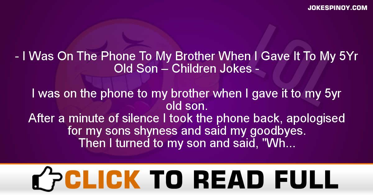I Was On The Phone To My Brother When I Gave It To My 5Yr Old Son – Children Jokes