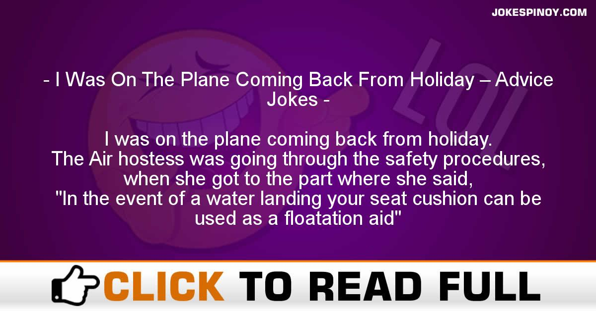 I Was On The Plane Coming Back From Holiday – Advice Jokes