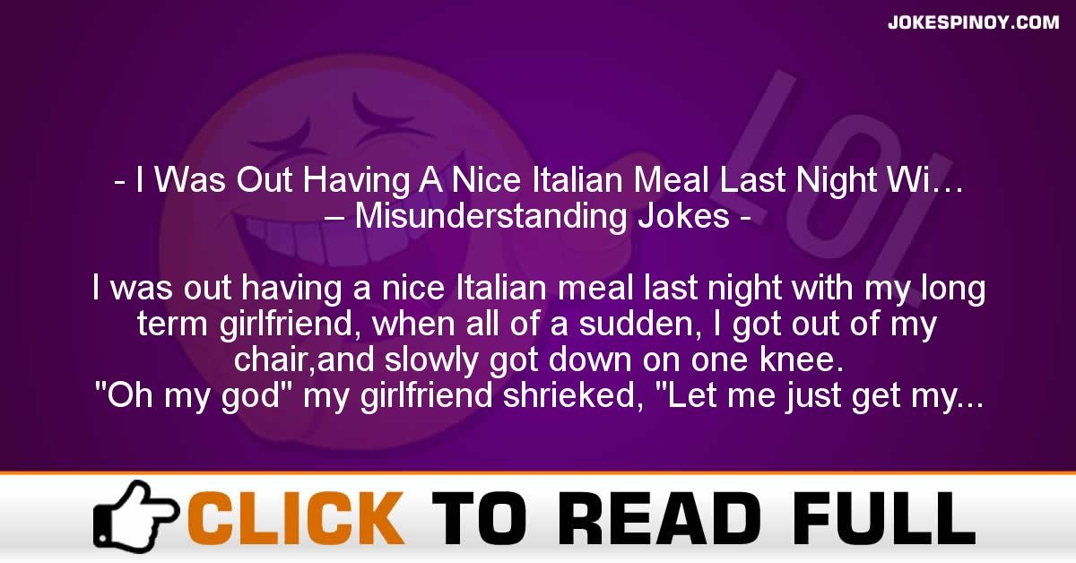 I Was Out Having A Nice Italian Meal Last Night Wi… – Misunderstanding Jokes