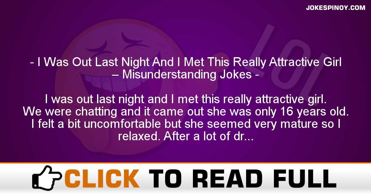 I Was Out Last Night And I Met This Really Attractive Girl – Misunderstanding Jokes