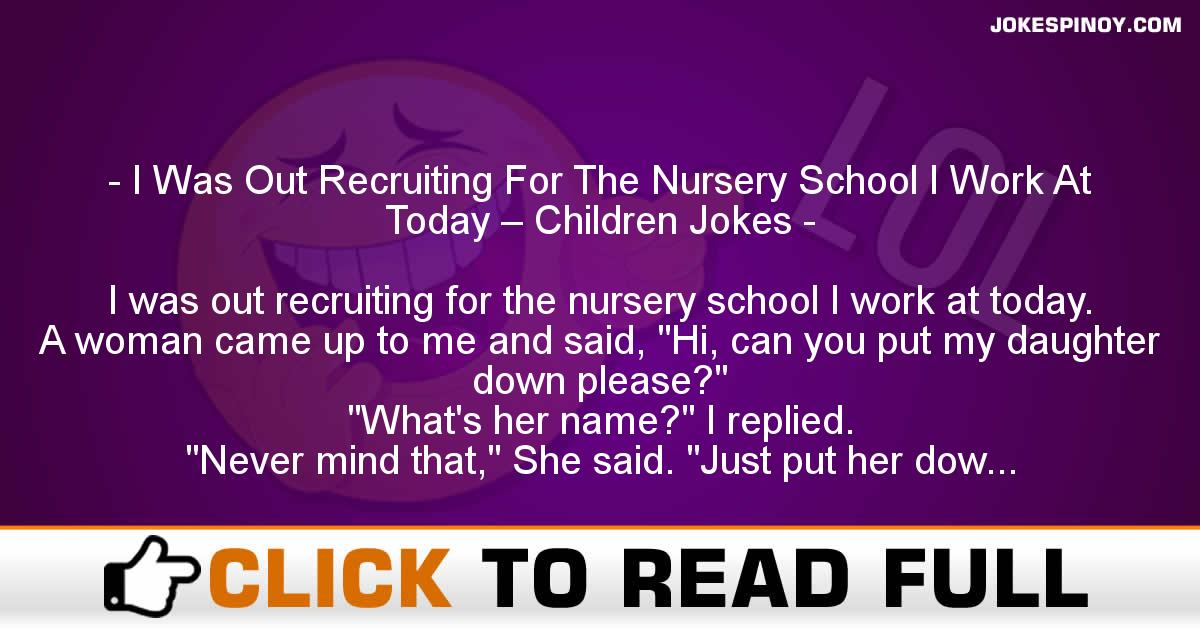 I Was Out Recruiting For The Nursery School I Work At Today – Children Jokes