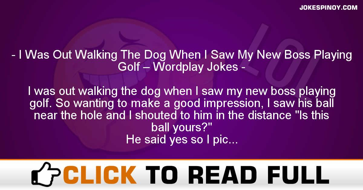 I Was Out Walking The Dog When I Saw My New Boss Playing Golf – Wordplay Jokes