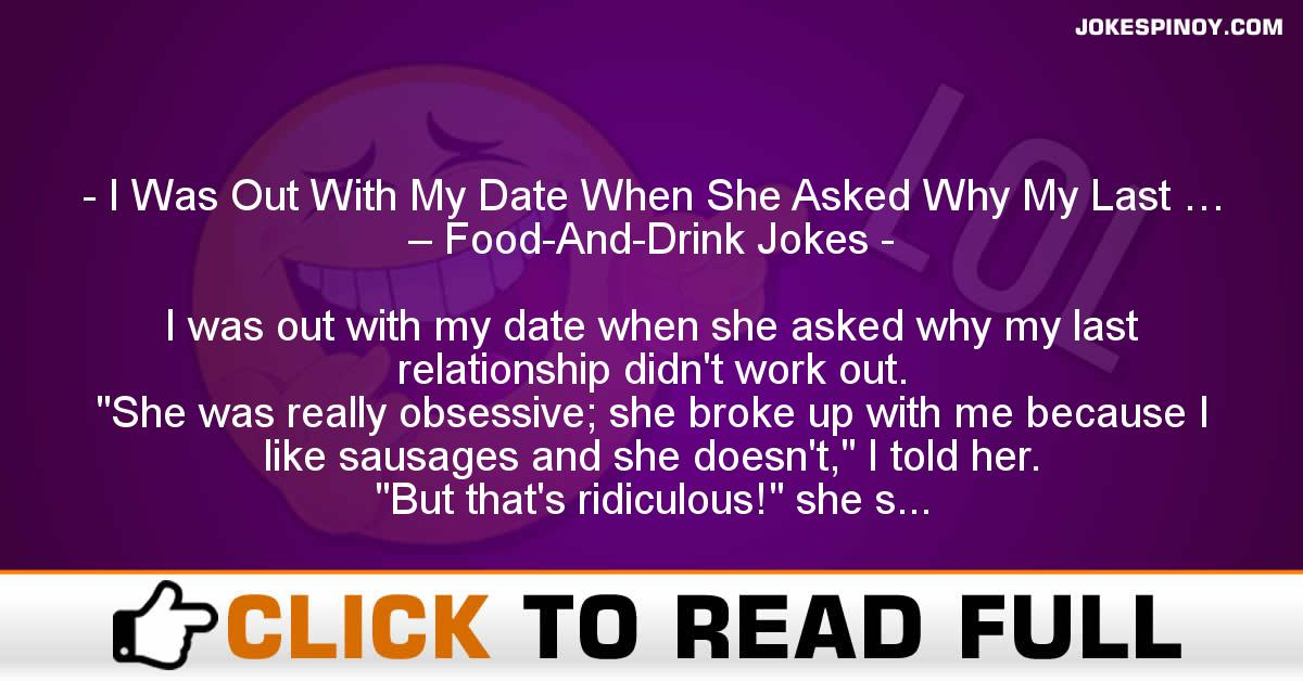 I Was Out With My Date When She Asked Why My Last … – Food-And-Drink Jokes