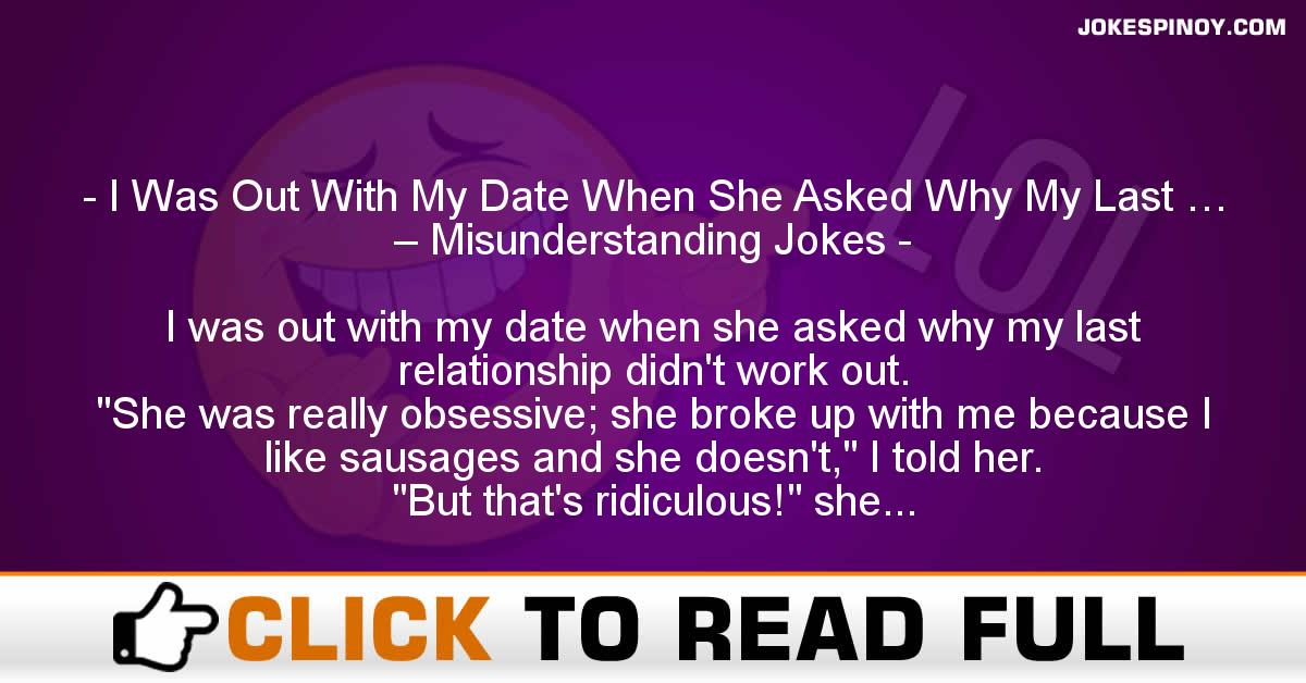 I Was Out With My Date When She Asked Why My Last … – Misunderstanding Jokes