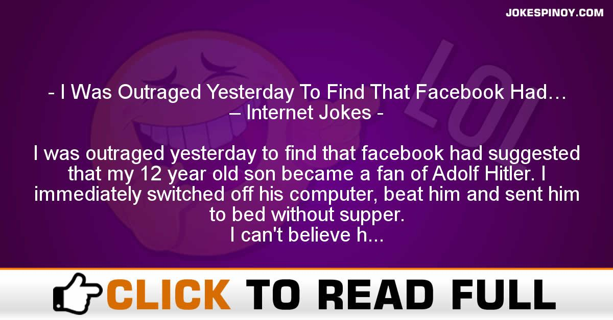 I Was Outraged Yesterday To Find That Facebook Had… – Internet Jokes