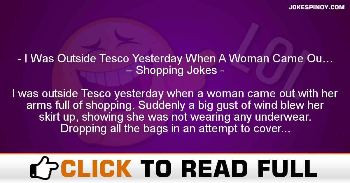 I Was Outside Tesco Yesterday When A Woman Came Ou… – Shopping Jokes