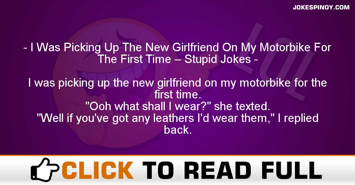 I Was Picking Up The New Girlfriend On My Motorbike For The First Time – Stupid Jokes