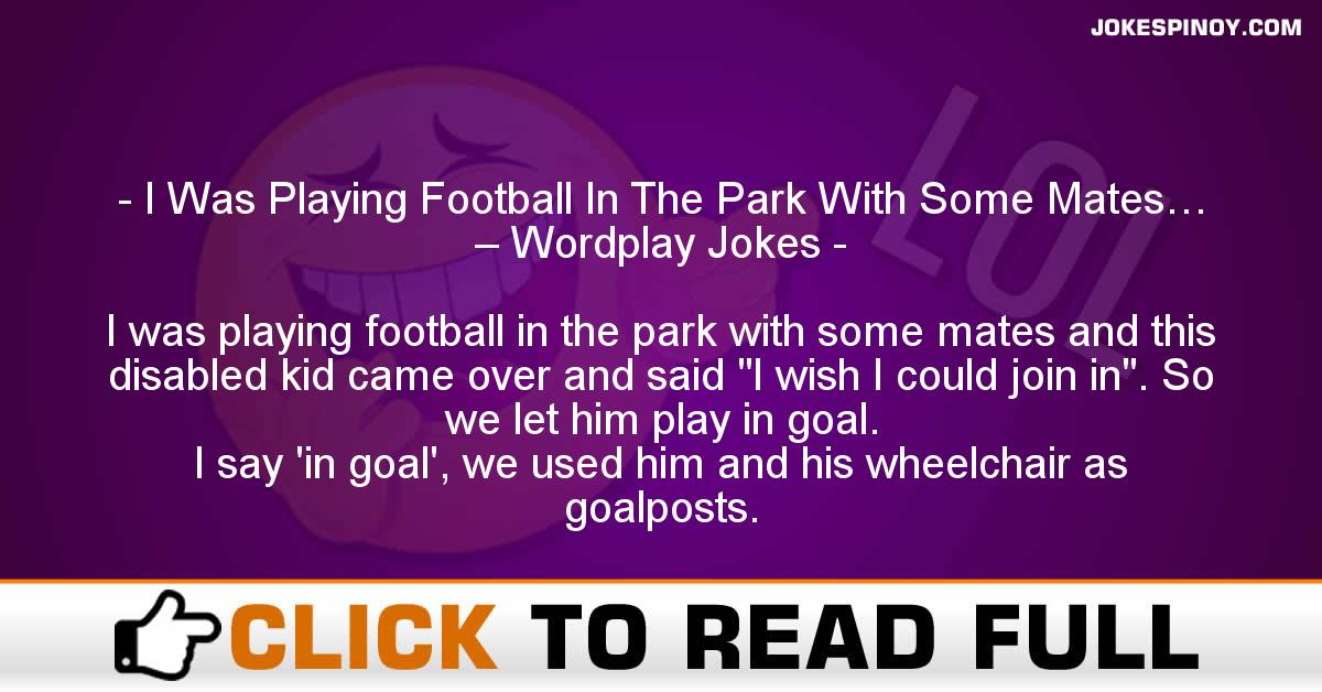 I Was Playing Football In The Park With Some Mates… – Wordplay Jokes