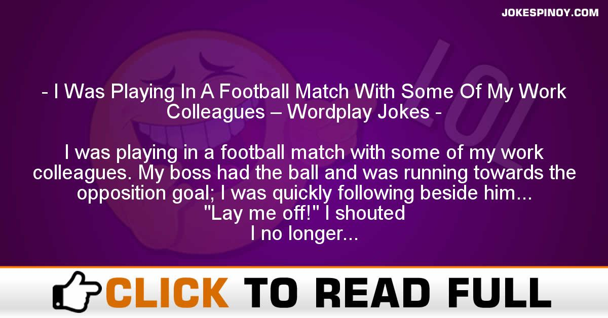 I Was Playing In A Football Match With Some Of My Work Colleagues – Wordplay Jokes
