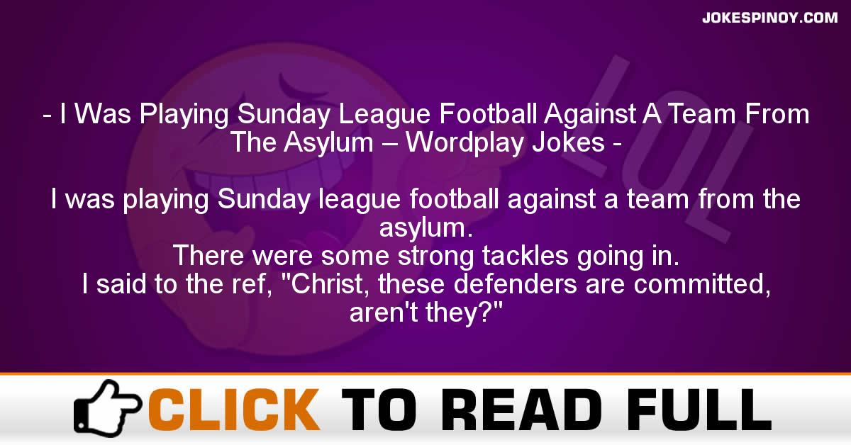 I Was Playing Sunday League Football Against A Team From The Asylum – Wordplay Jokes