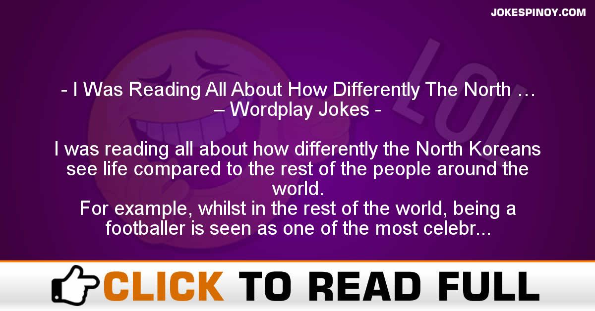 I Was Reading All About How Differently The North … – Wordplay Jokes