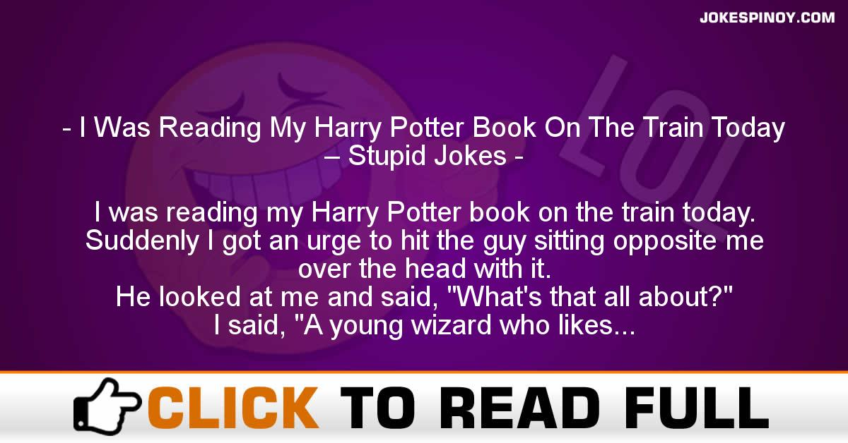 I Was Reading My Harry Potter Book On The Train Today – Stupid Jokes