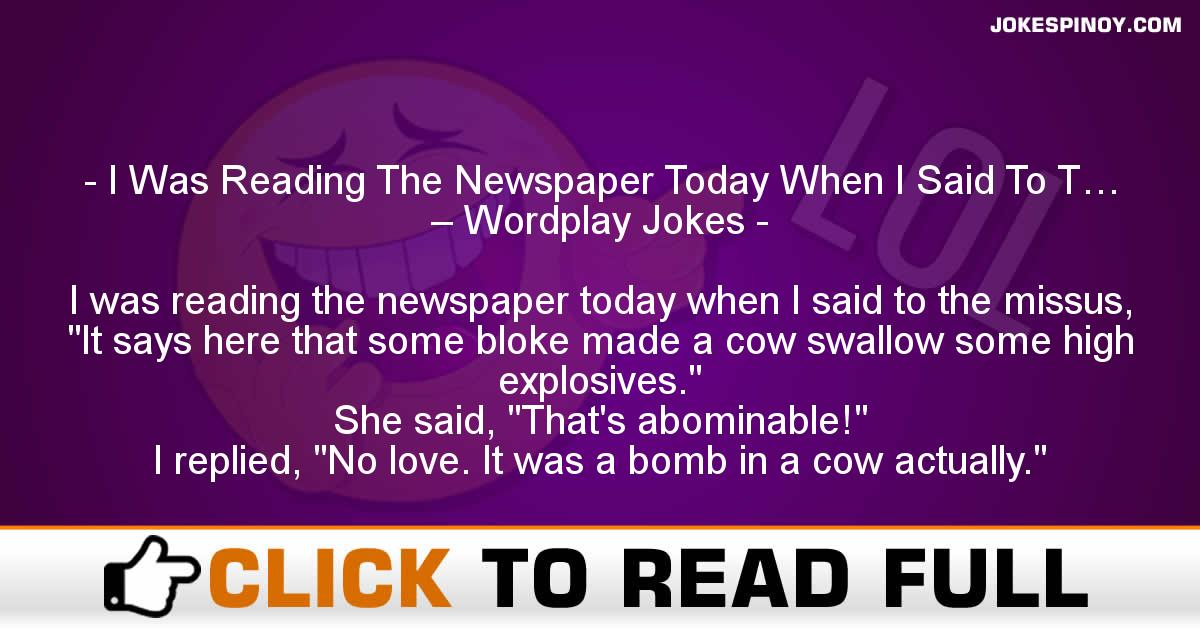 I Was Reading The Newspaper Today When I Said To T… – Wordplay Jokes
