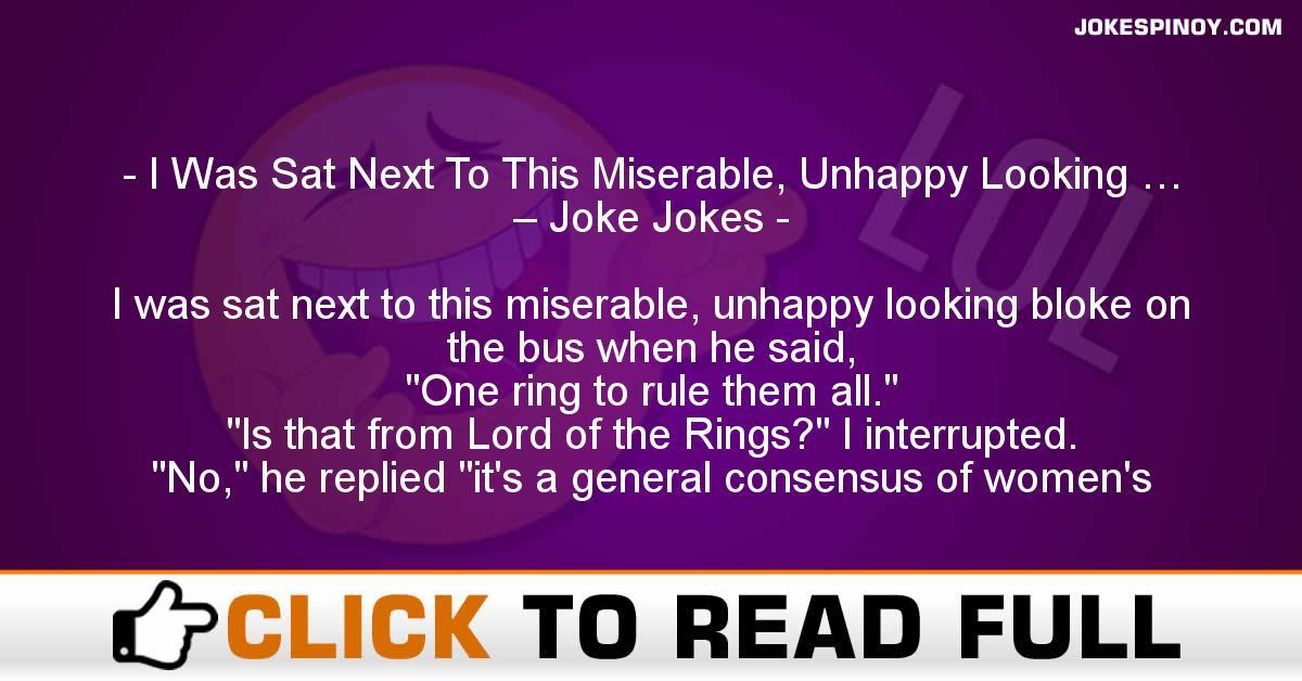 I Was Sat Next To This Miserable, Unhappy Looking … – Joke Jokes