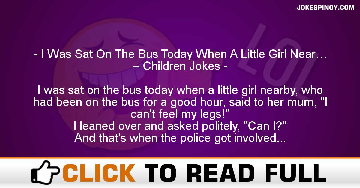 I Was Sat On The Bus Today When A Little Girl Near… – Children Jokes