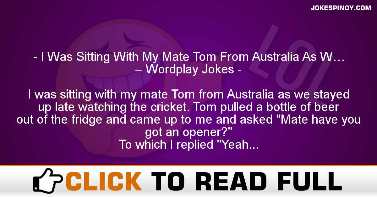 I Was Sitting With My Mate Tom From Australia As W… – Wordplay Jokes