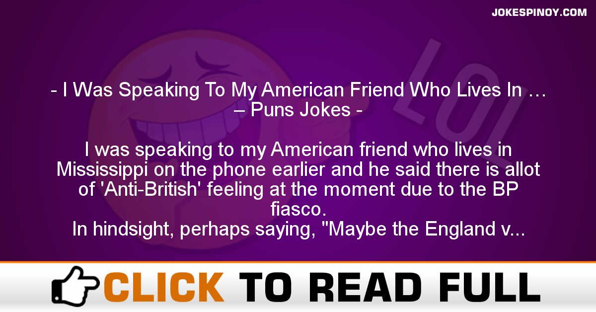 I Was Speaking To My American Friend Who Lives In … – Puns Jokes