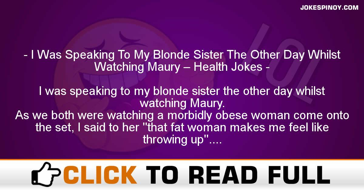 I Was Speaking To My Blonde Sister The Other Day Whilst Watching Maury – Health Jokes