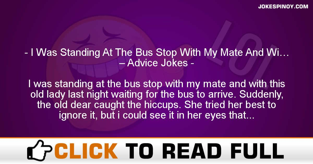 I Was Standing At The Bus Stop With My Mate And Wi… – Advice Jokes