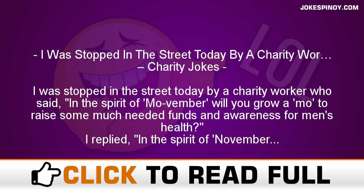 I Was Stopped In The Street Today By A Charity Wor… – Charity Jokes