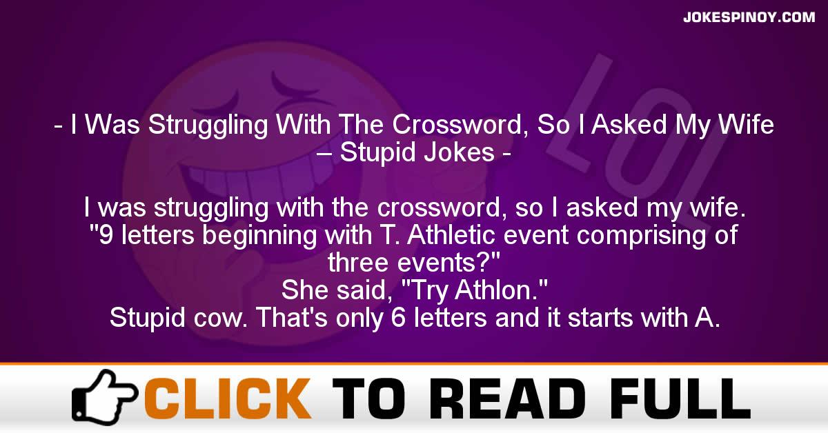 I Was Struggling With The Crossword, So I Asked My Wife – Stupid Jokes