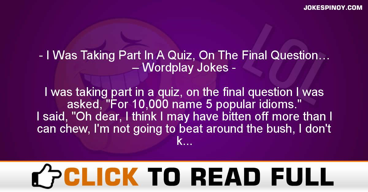 I Was Taking Part In A Quiz, On The Final Question… – Wordplay Jokes