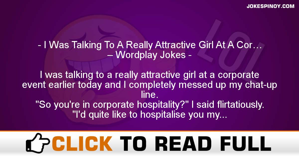 I Was Talking To A Really Attractive Girl At A Cor… – Wordplay Jokes