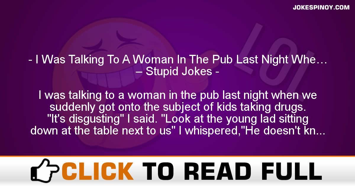 I Was Talking To A Woman In The Pub Last Night Whe… – Stupid Jokes