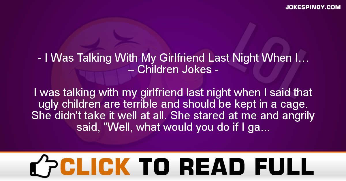 I Was Talking With My Girlfriend Last Night When I… – Children Jokes