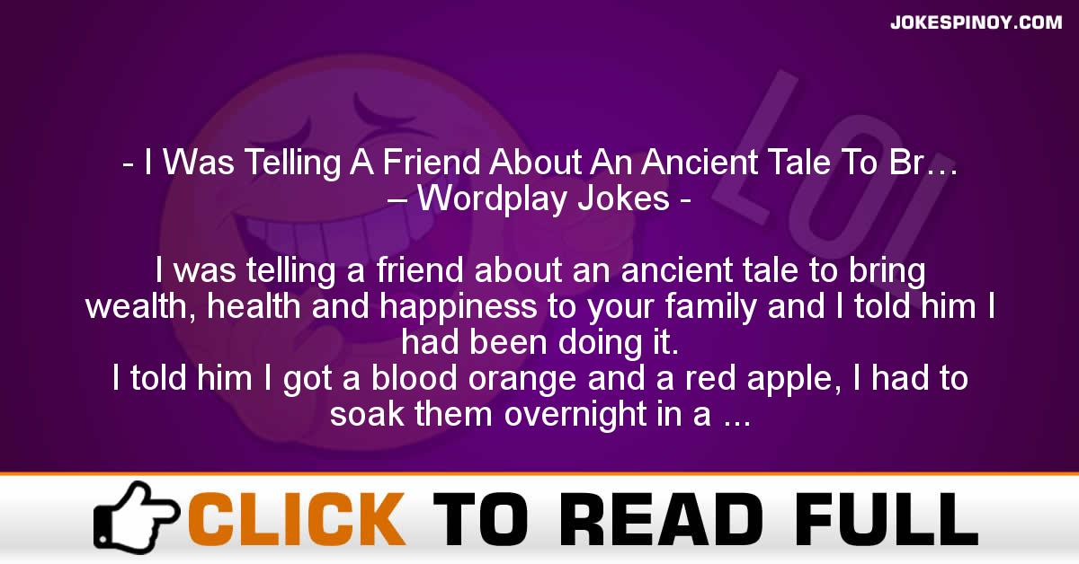 I Was Telling A Friend About An Ancient Tale To Br… – Wordplay Jokes