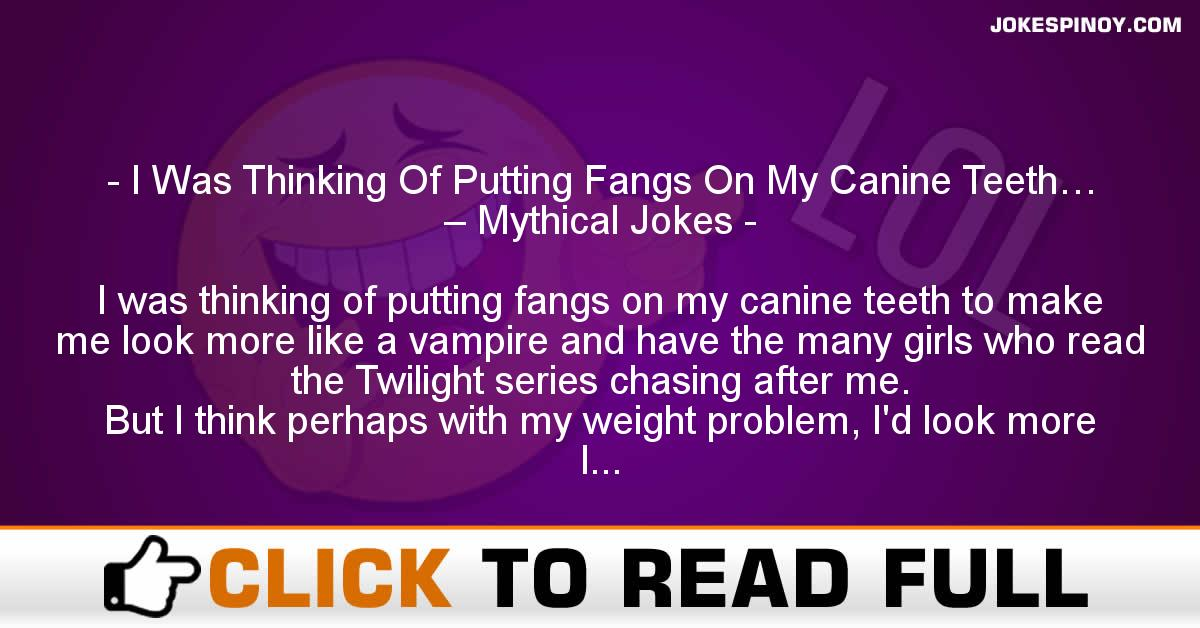 I Was Thinking Of Putting Fangs On My Canine Teeth… – Mythical Jokes