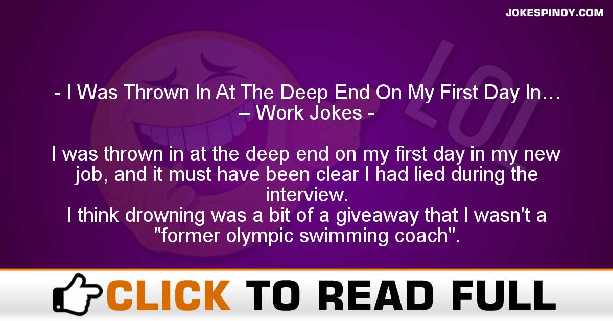 I Was Thrown In At The Deep End On My First Day In… – Work Jokes