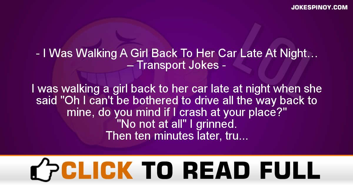 I Was Walking A Girl Back To Her Car Late At Night… – Transport Jokes
