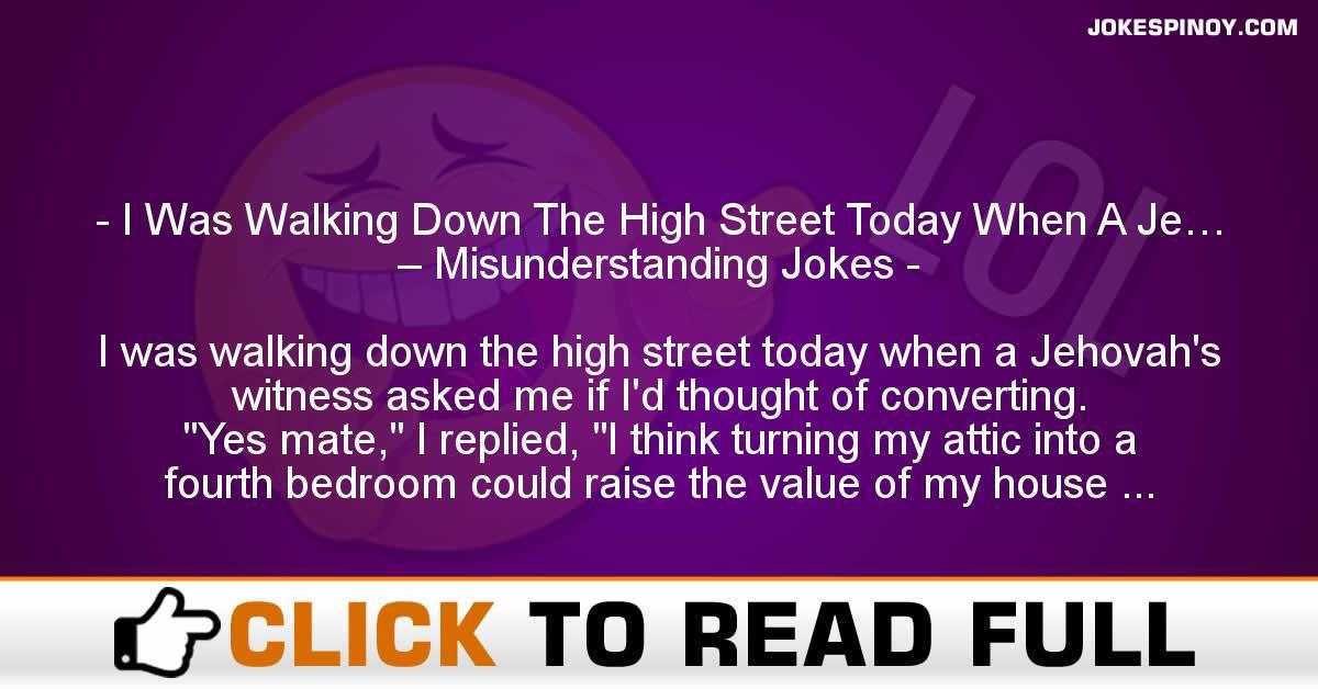I Was Walking Down The High Street Today When A Je… – Misunderstanding Jokes