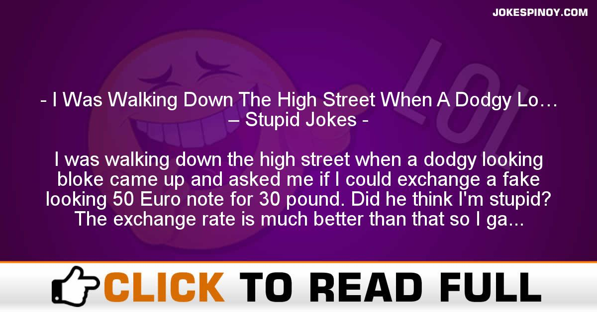 I Was Walking Down The High Street When A Dodgy Lo… – Stupid Jokes