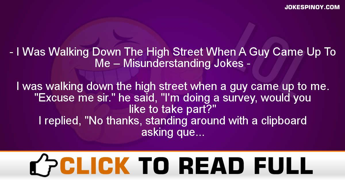 I Was Walking Down The High Street When A Guy Came Up To Me – Misunderstanding Jokes