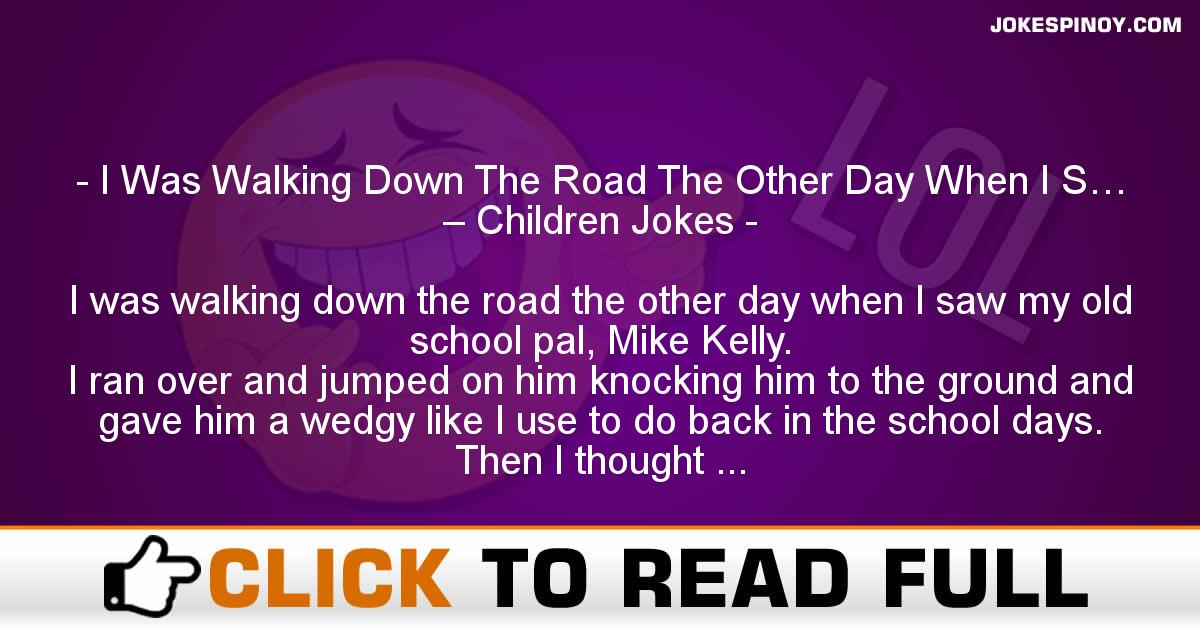 I Was Walking Down The Road The Other Day When I S… – Children Jokes