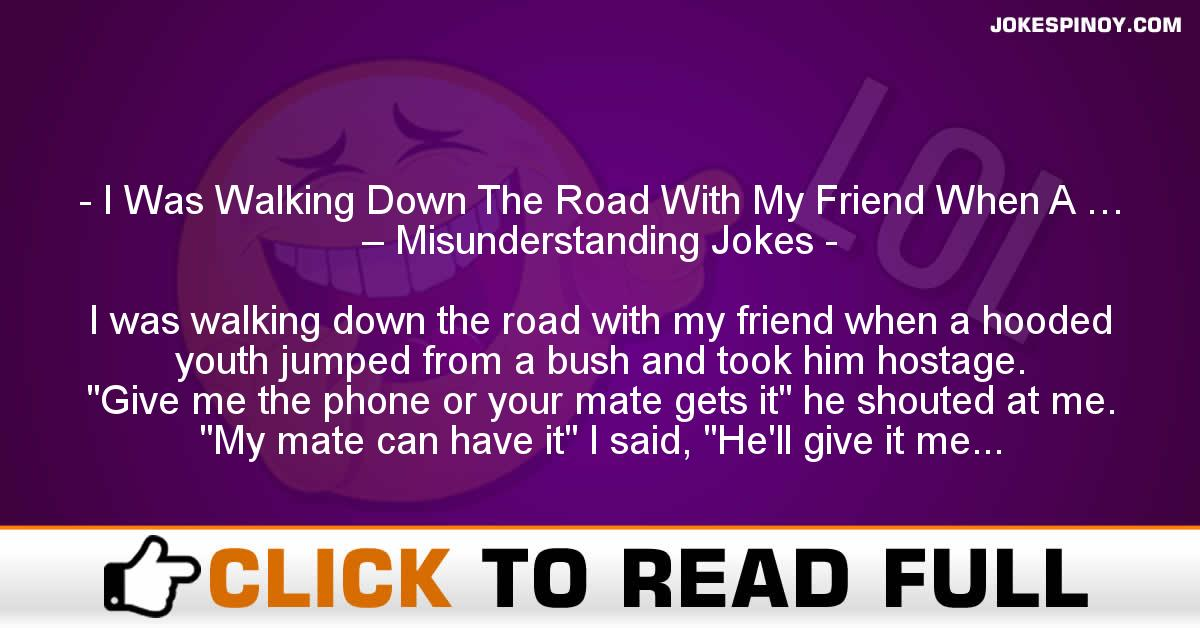 I Was Walking Down The Road With My Friend When A … – Misunderstanding Jokes