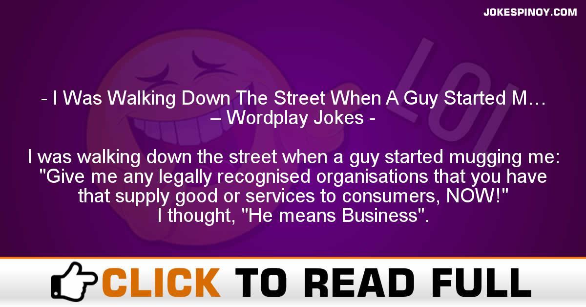 I Was Walking Down The Street When A Guy Started M… – Wordplay Jokes