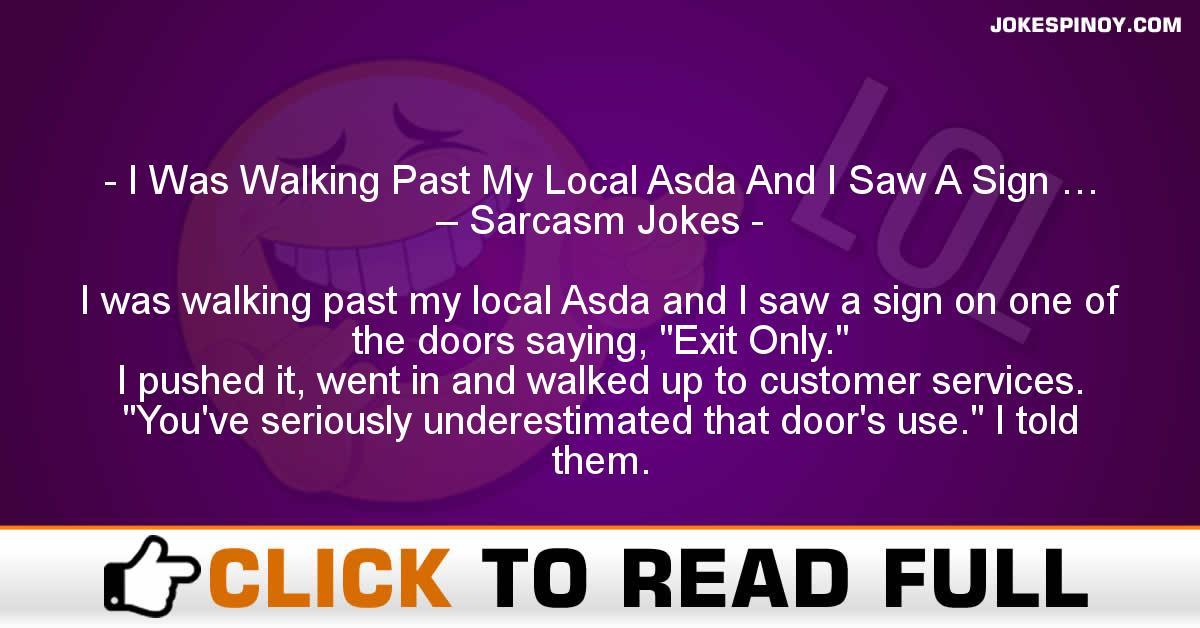 I Was Walking Past My Local Asda And I Saw A Sign … – Sarcasm Jokes